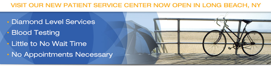 Visit our new patient service center now open in Long Beach, NY